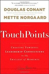 TouchPoints: Creating Powerful Leadership Connections in the Smallest of Moments - Conant, Douglas R. / Norgaard, Mette