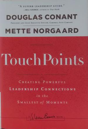Touch Points - Creating Powerful Leadership Connections in the Smallest of Moments - Conant, Douglas R Norgaard, Mette