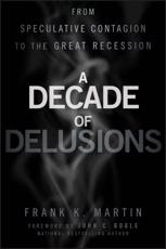 A Decade of Delusions - Frank K. Martin (author), John C. Bogle (foreword)