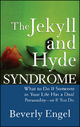 The Jekyll and Hyde Syndrome - Beverly Engel