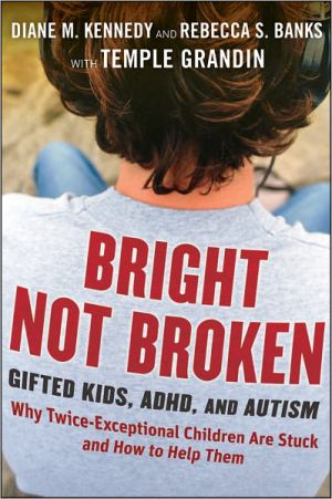 Bright Not Broken: Gifted Kids, ADHD, and Autism - Diane M. Kennedy, Rebecca S. Banks, Contribution by Temple Grandin