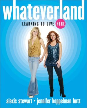 Whateverland: Learning to Live Here - Alexis Stewart, Jennifer Koppelman Hutt