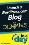 Lisa Sabin-Wilson: Launch a WordPress.com Blog In A Day For Dummies