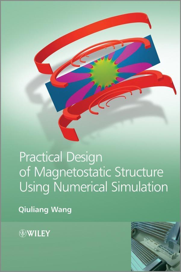 Practical Design of Magnetostatic Structure Using Numerical Simulation als eBook von Qiuliang Wang - John Wiley & Sons