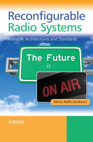 Reconfigurable Radio Systems: Network Architectures and Standards - Maria Stella Iacobucci