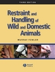 Restraint and Handling of Wild and Domestic Animals - Murray E. Fowler