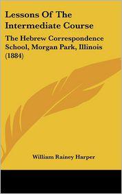 Lessons Of The Intermediate Course - William Rainey Harper