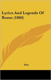 Lyrics And Legends Of Rome (1860) - Idea