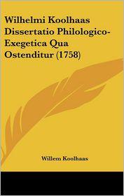 Wilhelmi Koolhaas Dissertatio Philologico-Exegetica Qua Ostenditur (1758) - Willem Koolhaas