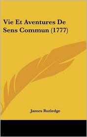Vie Et Aventures De Sens Commun (1777) - James Rutledge