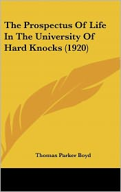 The Prospectus Of Life In The University Of Hard Knocks (1920) - Thomas Parker Boyd