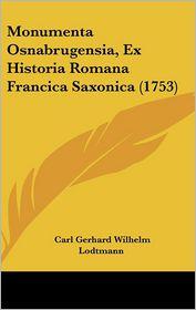 Monumenta Osnabrugensia, Ex Historia Romana Francica Saxonica (1753) - Carl Gerhard Wilhelm Lodtmann