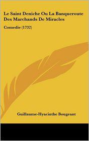 Le Saint Deniche Ou La Banqueroute Des Marchands De Miracles - Guillaume-Hyacinthe Bougeant