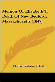 Memoir Of Elizabeth T. Read, Of New Bedford, Massachusetts (1847) - John S. C. Abbott