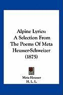 Alpine Lyrics: A Selection from the Poems of Meta Heusser-Schweizer (1875)
