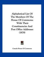 Alphabetical List of the Members of the House of Commons: With Their Constituencies and Post Office Addresses (1878)
