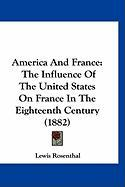 America and France: The Influence of the United States on France in the Eighteenth Century (1882)