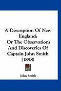 A Description of New England: Or the Observations and Discoveries of Captain John Smith (1898)