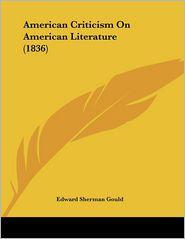 American Criticism On American Literature (1836) - Edward Sherman Gould
