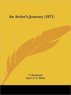 An Artist's Journey (1871) - C. Reinhardt, Agnes A.E. Blake (Translator)