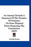An Attempt Towards a Statement of the Doctrine of Scripture: On Some Disputed Points Respecting the Constitution (1807)