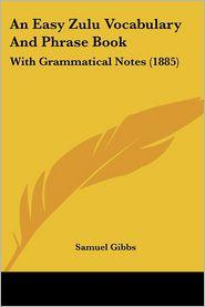 An Easy Zulu Vocabulary And Phrase Book - Samuel Gibbs