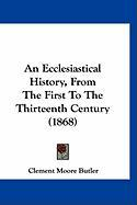 An Ecclesiastical History, from the First to the Thirteenth Century (1868)