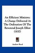 An Efficient Ministry: A Charge Delivered at the Ordination of the Reverend Joseph Elliot (1837)