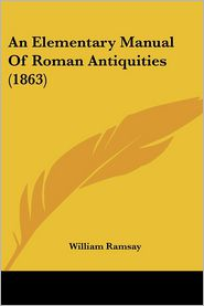 An Elementary Manual Of Roman Antiquities (1863)