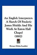 An English Interpreter: A Sketch of Frederic James Shields and His Work at Eaton Hall Chapel (1882)