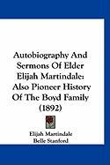 Autobiography and Sermons of Elder Elijah Martindale: Also Pioneer History of the Boyd Family (1892)