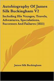 Autobiography Of James Silk Buckingham V2 - James Silk Buckingham