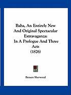 Baba, an Entirely New and Original Spectacular Extravaganza: In a Prologue and Three Acts (1876)
