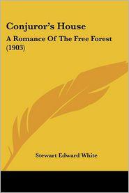 Conjuror's House - Stewart Edward White
