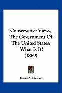 Conservative Views, the Government of the United States: What Is It? (1869)