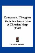 Consecrated Thoughts: Or a Few Notes from a Christian Harp (1842)