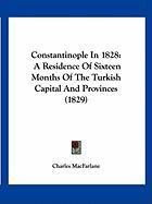 Constantinople in 1828: A Residence of Sixteen Months of the Turkish Capital and Provinces (1829)