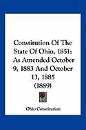Constitution of the State of Ohio, 1851: As Amended October 9, 1883 and October 13, 1885 (1889)