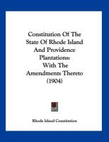 Constitution of the State of Rhode Island and Providence Plantations: With the Amendments Thereto (1904)