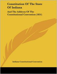 Constitution Of The State Of Indiana - Indiana Constitutional Convention