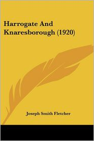 Harrogate And Knaresborough (1920) - Joseph Smith Fletcher