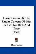 Harry Linton or the Under Current of Life: A Tale for Rich and Poor (1860)