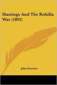 Hastings And The Rohilla War (1892) - John Strachey