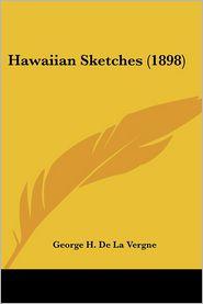 Hawaiian Sketches (1898) - George H. De La Vergne