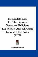 He Leadeth Me: Or the Personal Narrative, Religious Experience, and Christian Labors of E. Davies (1873)