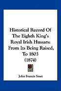 Historical Record of the Eighth King's Royal Irish Hussars: From Its Being Raised, to 1803 (1874)