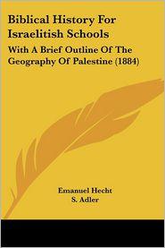 Biblical History For Israelitish Schools - Emanuel Hecht