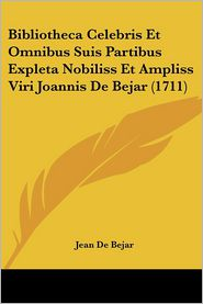 Bibliotheca Celebris Et Omnibus Suis Partibus Expleta Nobiliss Et Ampliss Viri Joannis De Bejar (1711) - Jean De Bejar