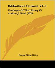 Bibliotheca Curiosa V1-2 - George Philip Philes