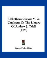 Bibliotheca Curiosa V1-2: Catalogue of the Library of Andrew J. Odell (1878)